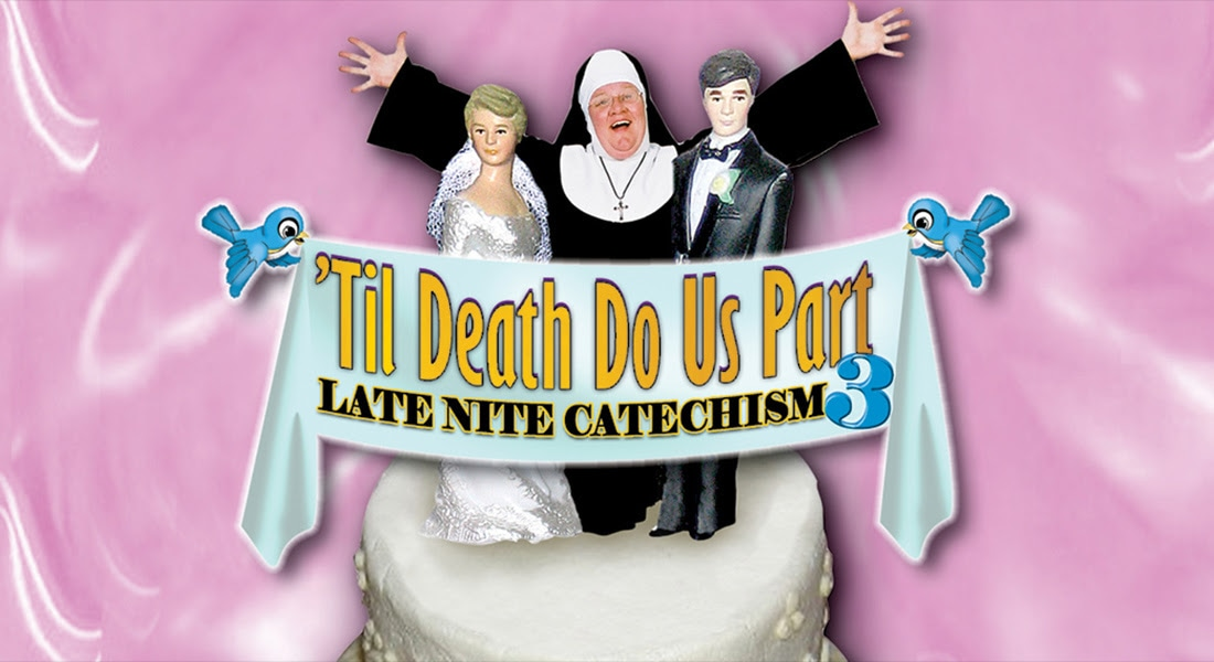 Til Death Do Us Part: Late Nite Catechism 3