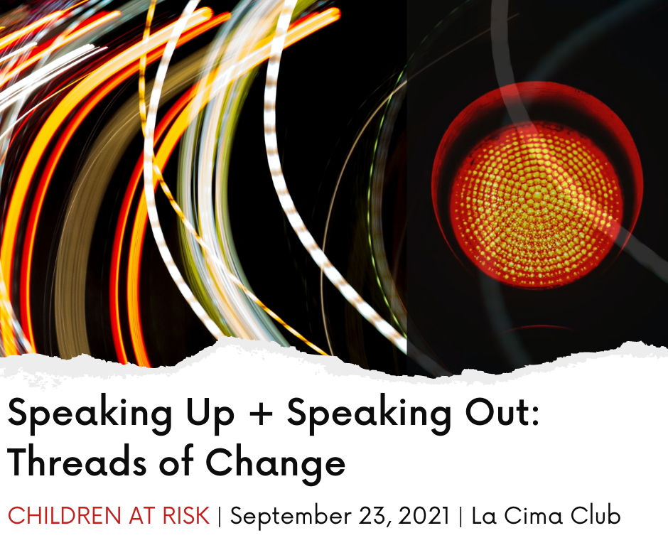 Speaking Up + Speaking Out: Threads of Change Luncheon, Children at Risk